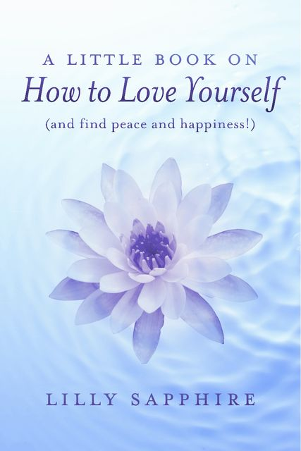 A Little Book on How to Love Yourself (and find peace and happiness!), Suzanne Todavich