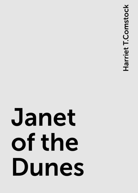 Janet of the Dunes, Harriet T.Comstock
