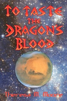 To Taste The Dragon's Blood, Theresa M.Moore