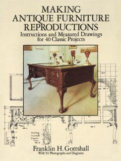 Making Antique Furniture Reproductions, Franklin H.Gottshall