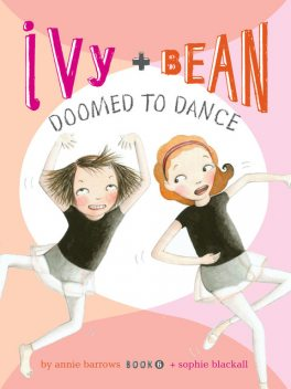 Ivy and Bean Doomed to Dance, Annie Barrows, Sophie Blackall