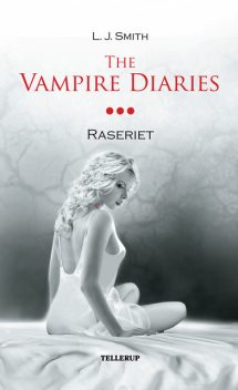 The Vampire Diaries #3: Raseriet, L.J. Smith
