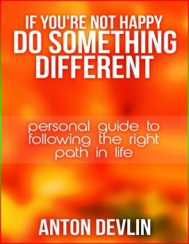 If You're Not Happy Do Something Different, Anton Devlin
