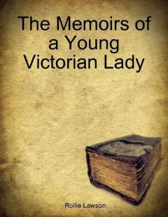 The Memoirs of a Young Victorian Lady, Rollie Lawson