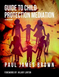 Guide to Child Protection Mediation – Second Edition, Paul Brown, Hilary Linton