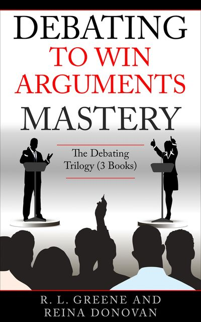 Debating to Win Arguments Mastery, R.L. Greene, Reina Donovan