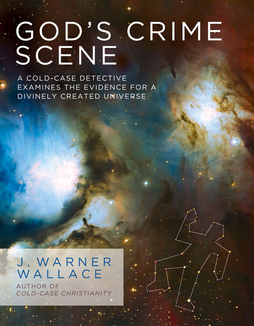 God's Crime Scene, J. Warner Wallace
