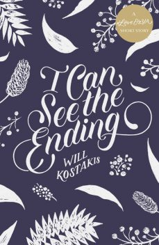 I Can See the Ending: A #LoveOzYA Short Story, Will Kostakis