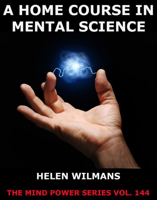 A Home Course in Mental Science, Helen Wilmans