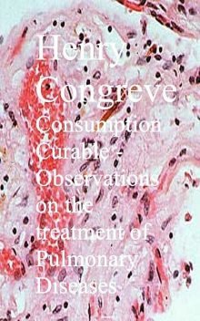 Consumption Curable – Observations on the treatment of Pulmonary Diseases, Henry Congreve