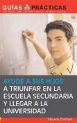 Ayude a sus hijos a triunfar en la escuela secundaria y llegar a la universidad (Help Your Children Succeed in High School and Go to College), Mariela Dabbah