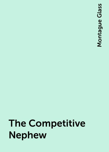 The Competitive Nephew, Montague Glass