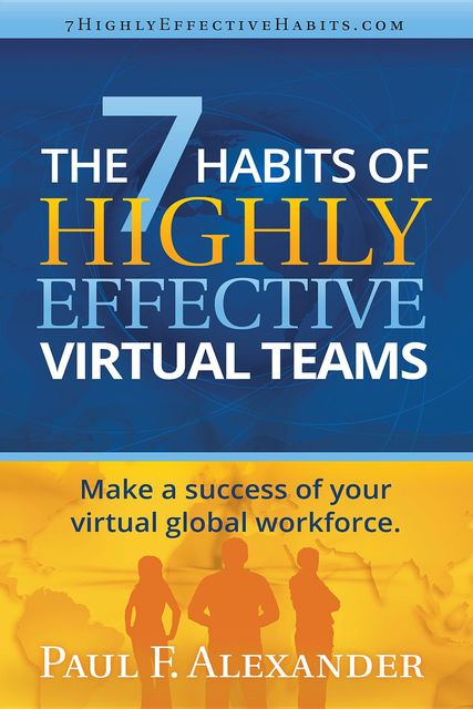 The 7 Habits of Highly Effective Virtual Teams, Paul Alexander