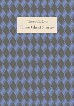 Three Ghost Stories, Charles Dickens