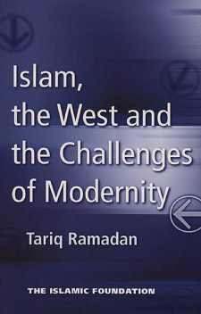Islam, the West and the Challenges of Modernity, Tariq Ramadan