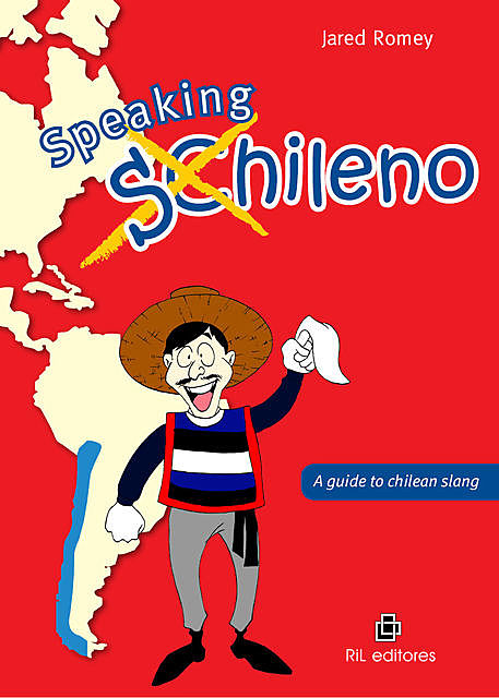 Speaking chileno: a guide to chilean slang, Jared Romey