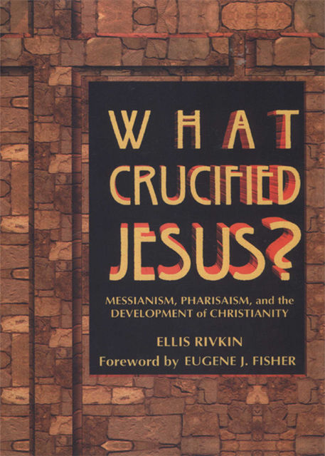 What Crucified Jesus?, Ellis Rivkin