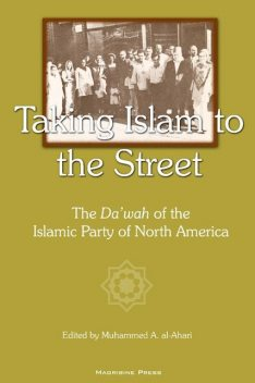 Taking Islam to the Street: The Da'wah of the Islamic Party of North American, Muhammed A. Al-Ahari