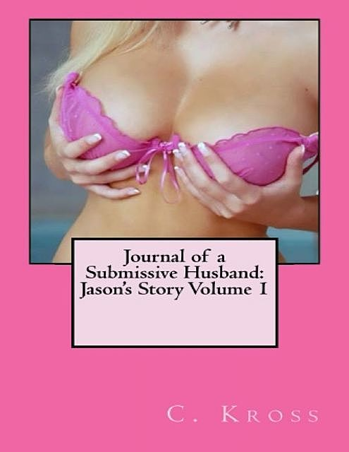 Journal of a Submissive Husband: Jason's Story Volume 1, C.Kross