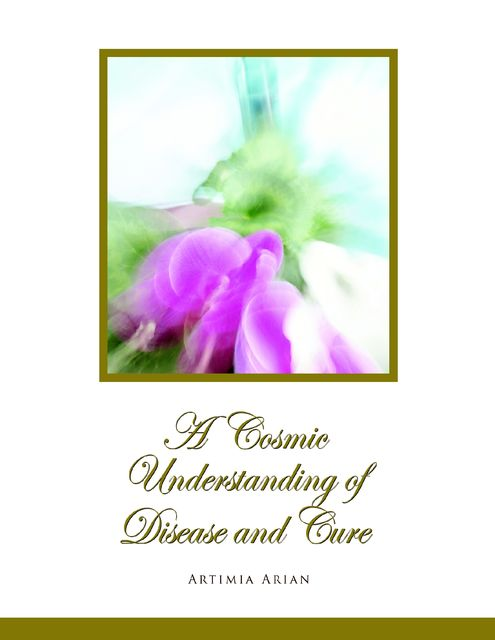 A Cosmic Understanding of Disease and Cure, Artimia Arian