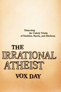 The Irrational Atheist, Vox Day