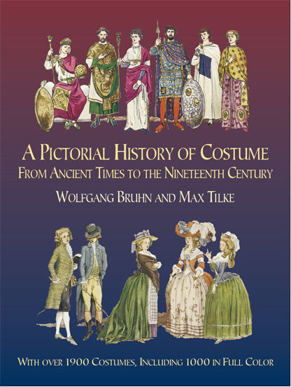 A Pictorial History of Costume From Ancient Times to the Nineteenth Century, Max Tilke, Wolfgang Bruhn