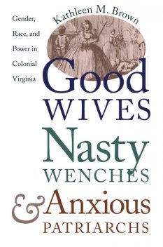 Good Wives, Nasty Wenches, and Anxious Patriarchs, Kathleen Brown
