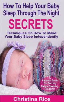 How To Help Your Baby Sleep Through The Night Secrets, Christina Rice