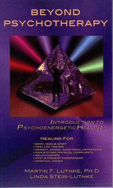 Beyond Psychotherapy: Introduction to Psychoenergetic Healing, Martin F. Luthke Linda Stein-Luthke