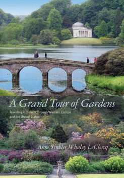 A Grand Tour of Gardens, Anne Sinkler Whaley LeClercq