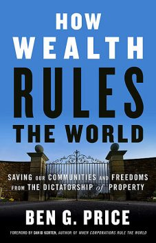 How Wealth Rules the World, Ben G. Price