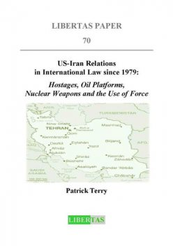 US-Iran Relations in International Law since 1979, Patrick Terry