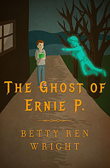 The Ghost of Ernie P, Betty R. Wright