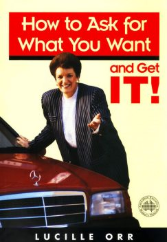 How to Ask for What You Want and Get It, Lucille Orr