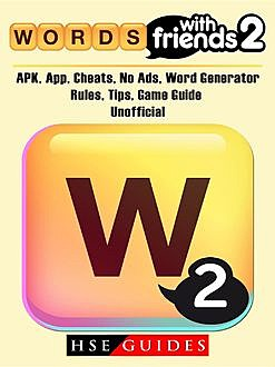 Words with Friends 2, APK, App, Cheats, No Ads, Word Generator, Rules, Tips, Game Guide Unofficial, HSE Guides