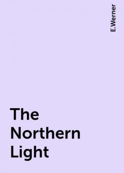 The Northern Light, E.Werner