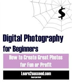 Digital Photography for Beginners, Learn2succeed. com Incorporated