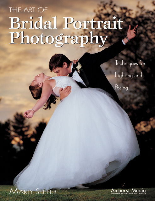The Art of Bridal Portrait Photography, Marty Seefer