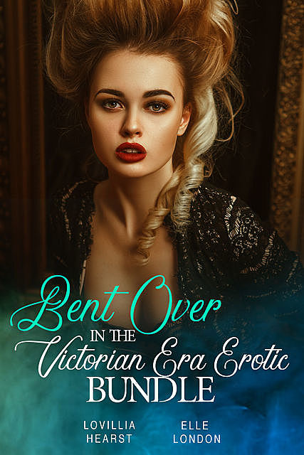 Bent Over In The Victorian Era Erotic Bundle, Elle London, Lovillia Hearst