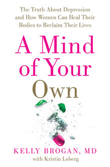 A Mind of Your Own, Kristin Loberg, Kelly Brogan