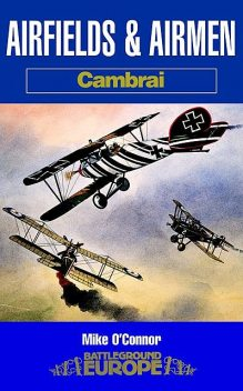 Airfields and Airmen: Cambrai, Mike O'Connor