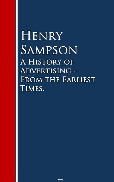 A History of Advertising – From the Earliest Times, Henry Sampson