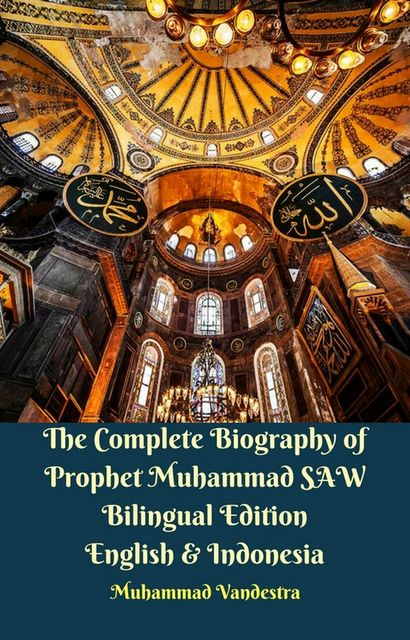 The Complete Biography of Prophet Muhammad SAW Bilingual Edition English & Indonesia, Muhammad Vandestra