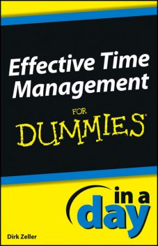 Effective Time Management In a Day For Dummies, Dirk Zeller