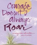 Courage Doesn't Always Roar, Mary Anne Radmacher