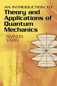 An Introduction to Theory and Applications of Quantum Mechanics, Amnon Yariv