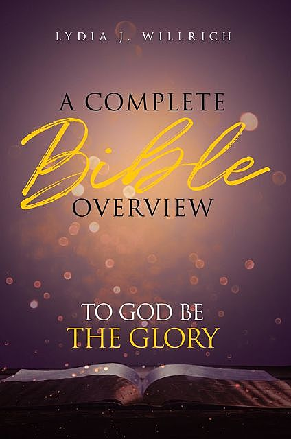 A Complete Bible Overview, Lydia J. Willrich