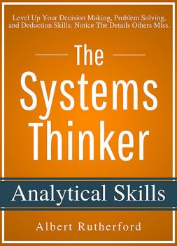The Systems Thinker – Analytical Skills, Albert Rutherford