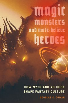 Magic, Monsters, and Make-Believe Heroes, Douglas E. Cowan