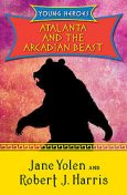 Atalanta and the Arcadian Beast, Robert Harris, JANE YOLEN